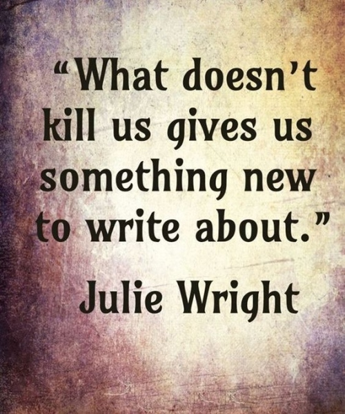 Julie Wright - What doesn't kill us gives us something to write about