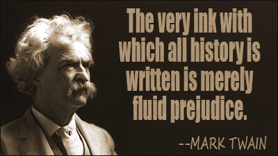 Mark Twain - History's Ink is Fluid Prejudice